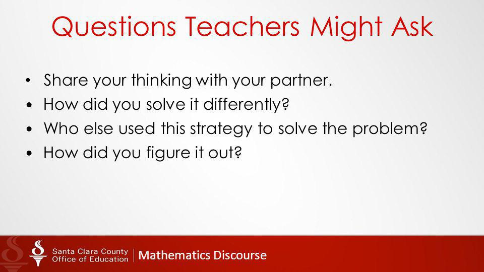 Mathematics Discourse Questions Teachers Might Ask Share your thinking with your partner.
