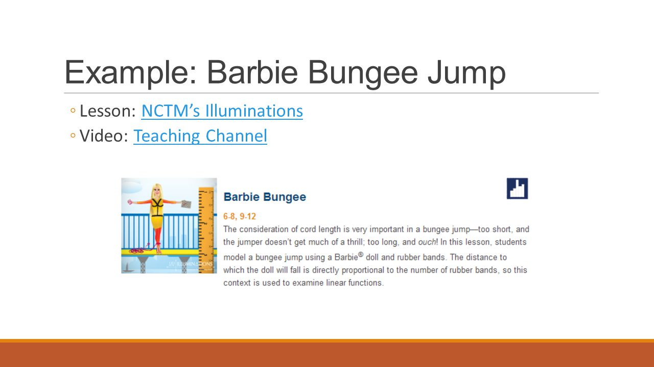 Example: Barbie Bungee Jump ◦Lesson: NCTM's IlluminationsNCTM's Illuminations ◦Video: Teaching ChannelTeaching Channel