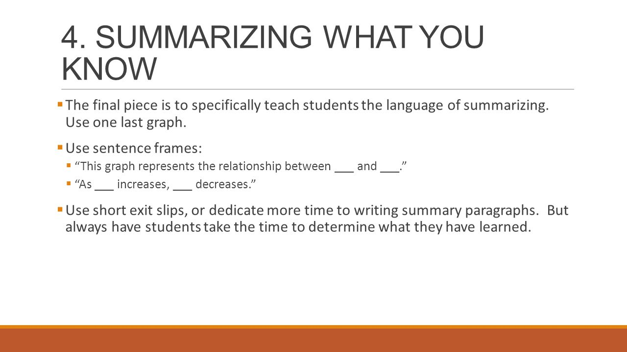 4. SUMMARIZING WHAT YOU KNOW  The final piece is to specifically teach students the language of summarizing. Use one last graph.  Use sentence frame