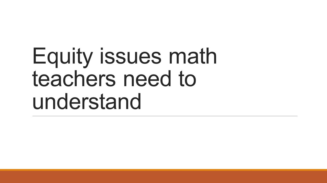 Equity issues math teachers need to understand