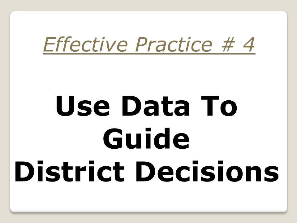 Use Data To Guide District Decisions Effective Practice # 4
