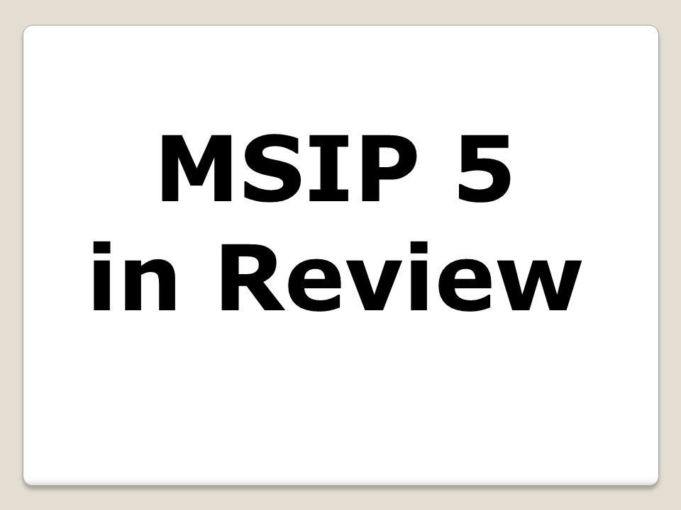 MSIP 5 in Review