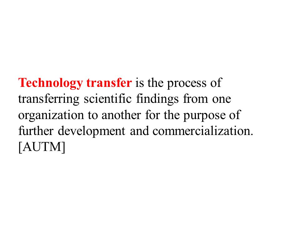 Technology transfer is the process of transferring scientific findings from one organization to another for the purpose of further development and com