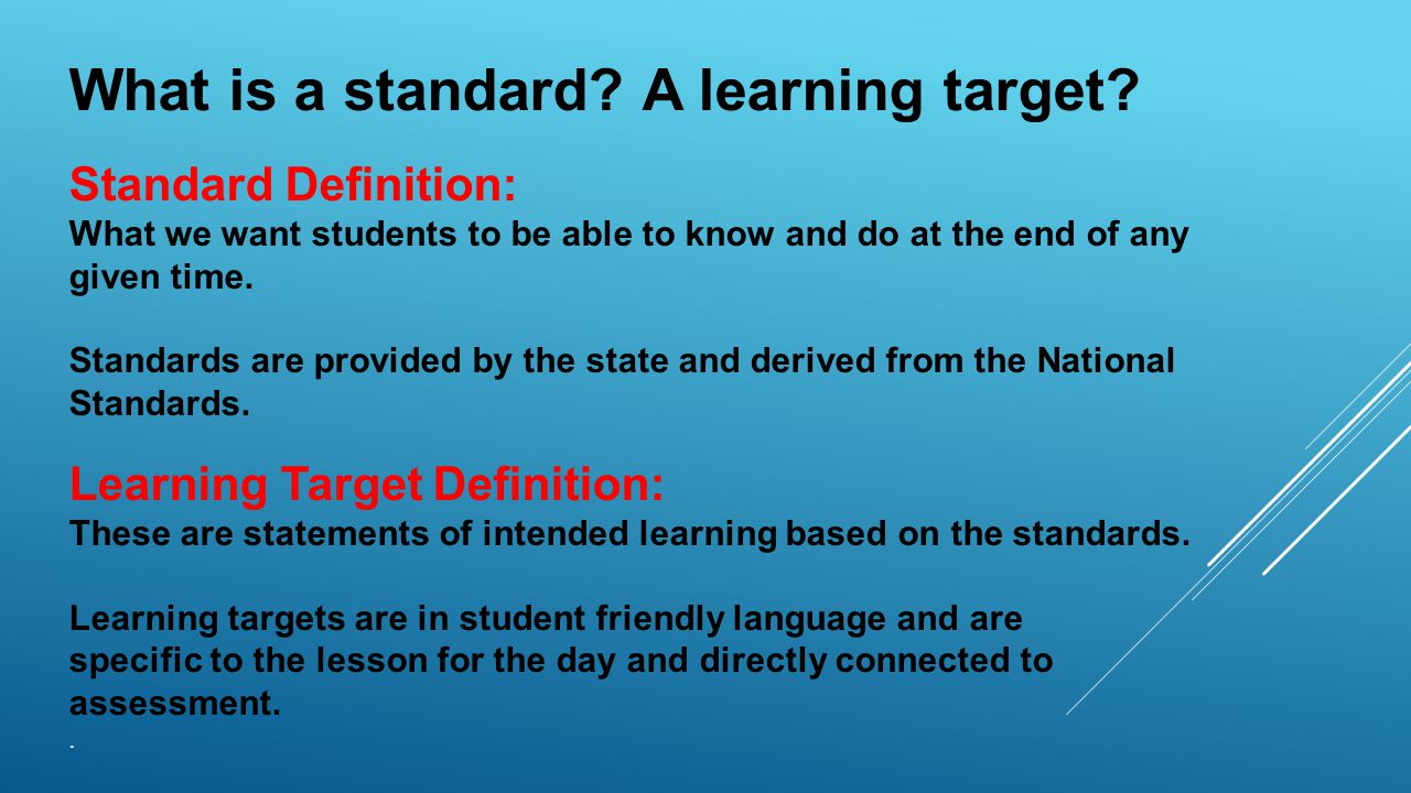 What is a standard. A learning target.