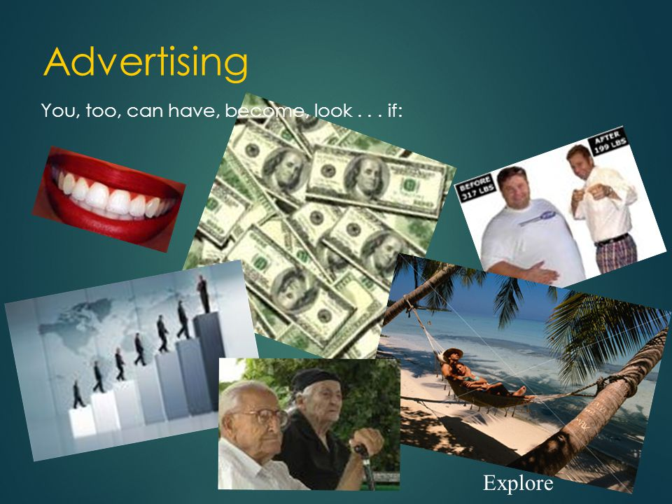 Advertising You, too, can have, become, look... if: Explore
