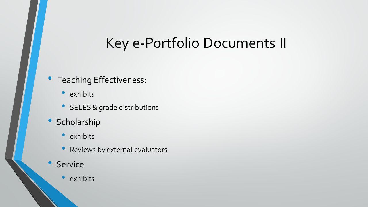 Key e-Portfolio Documents II Teaching Effectiveness: exhibits SELES & grade distributions Scholarship exhibits Reviews by external evaluators Service exhibits