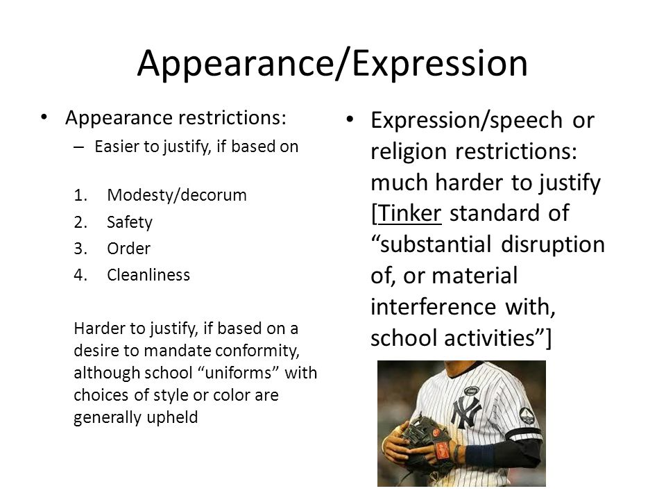 Appearance/Expression Appearance restrictions: – Easier to justify, if based on 1.Modesty/decorum 2.Safety 3.Order 4.Cleanliness Harder to justify, if