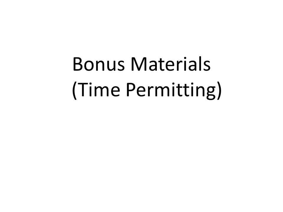 Bonus Materials (Time Permitting)