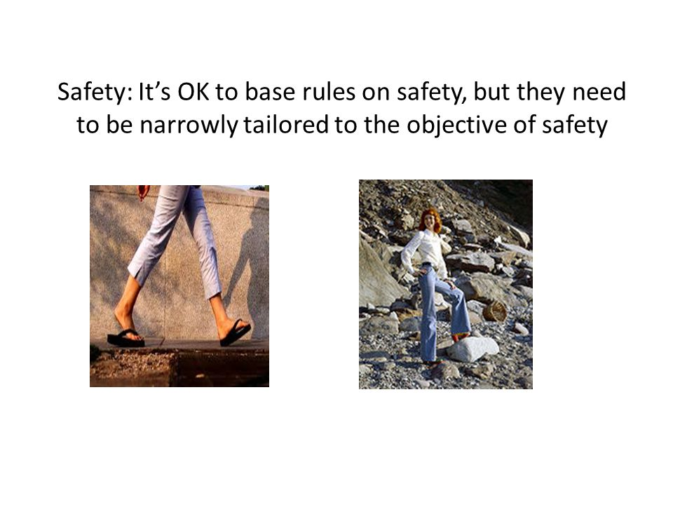 Safety: It's OK to base rules on safety, but they need to be narrowly tailored to the objective of safety