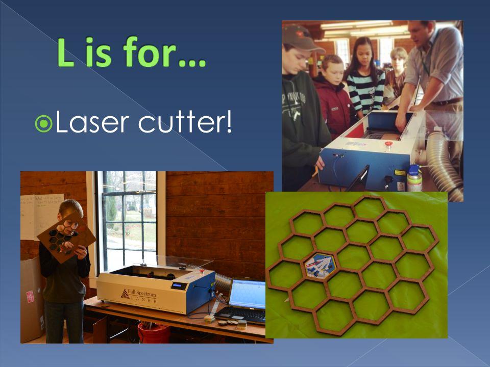  Laser cutter!