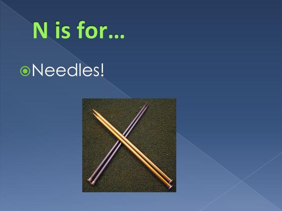  Needles!