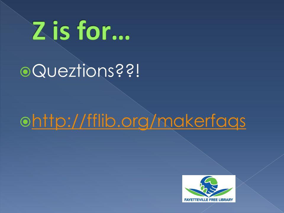  Queztions !  http://fflib.org/makerfaqs http://fflib.org/makerfaqs