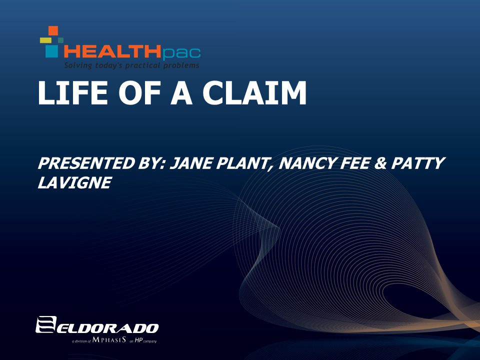 LIFE OF A CLAIM PRESENTED BY: JANE PLANT, NANCY FEE & PATTY LAVIGNE