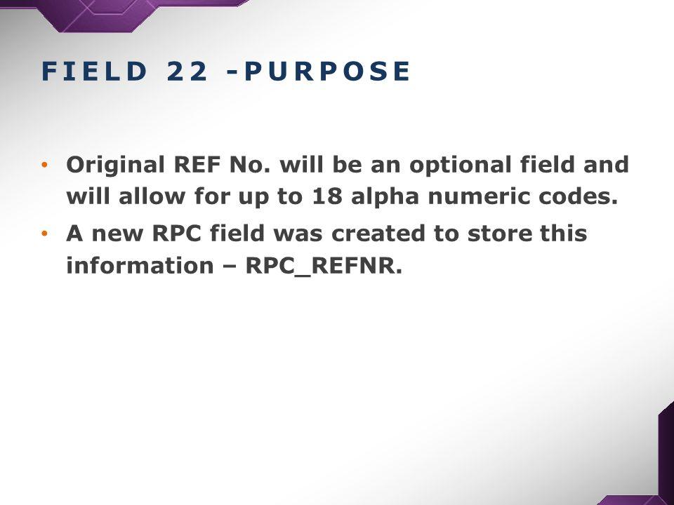 FIELD 22 -PURPOSE Original REF No.