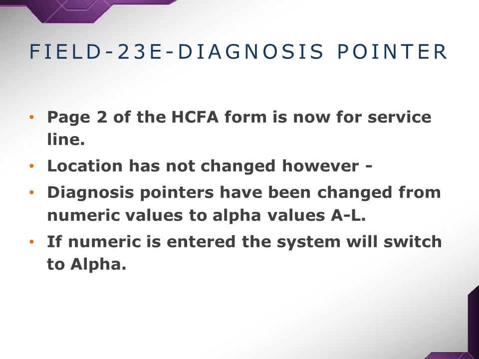 FIELD-23E-DIAGNOSIS POINTER Page 2 of the HCFA form is now for service line.