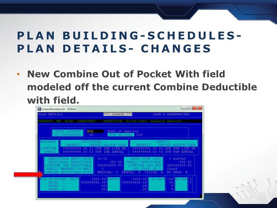 PLAN BUILDING-SCHEDULES- PLAN DETAILS- CHANGES New Combine Out of Pocket With field modeled off the current Combine Deductible with field.