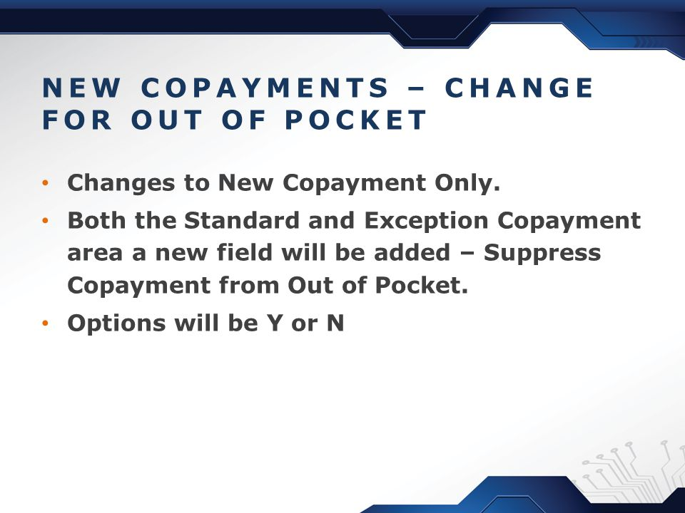 NEW COPAYMENTS – CHANGE FOR OUT OF POCKET Changes to New Copayment Only.