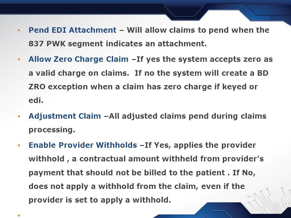 Pend EDI Attachment – Will allow claims to pend when the 837 PWK segment indicates an attachment.