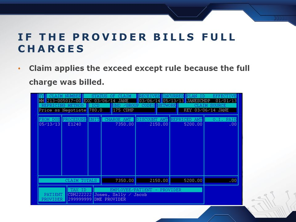 IF THE PROVIDER BILLS FULL CHARGES Claim applies the exceed except rule because the full charge was billed.