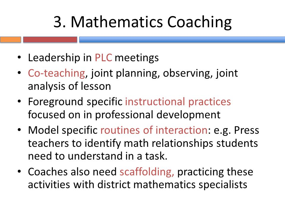 3. Mathematics Coaching Leadership in PLC meetings Co-teaching, joint planning, observing, joint analysis of lesson Foreground specific instructional