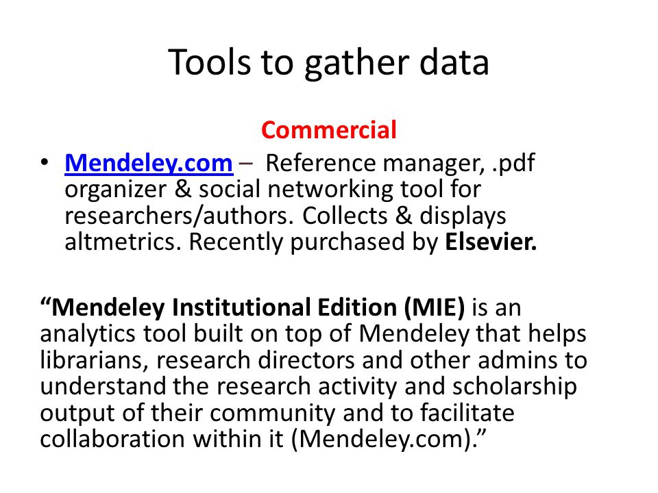 Tools to gather data Commercial Mendeley.com – Reference manager,.pdf organizer & social networking tool for researchers/authors.