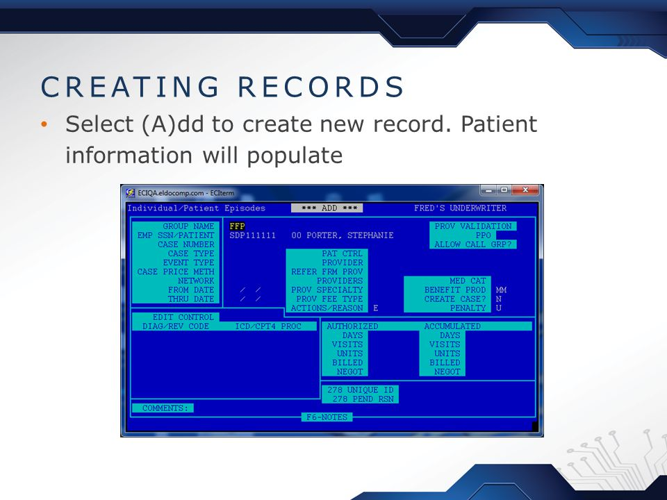 CREATING RECORDS Select (A)dd to create new record. Patient information will populate