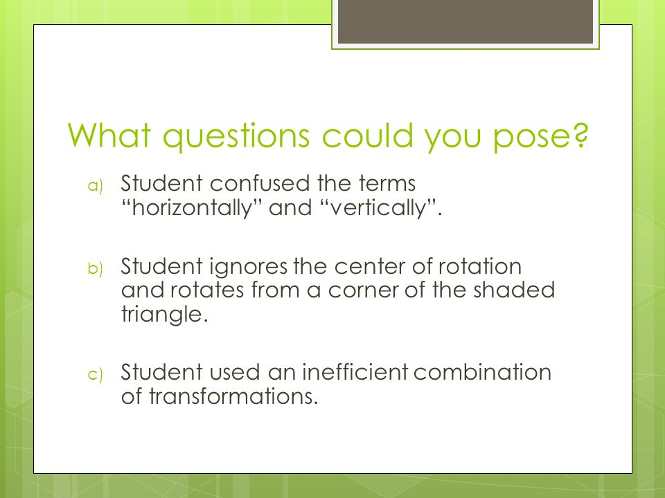 What questions could you pose. a) Student confused the terms horizontally and vertically .