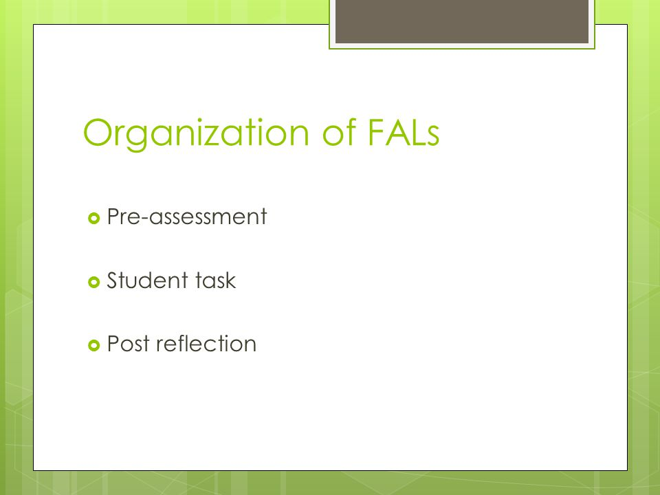 Organization of FALs  Pre-assessment  Student task  Post reflection