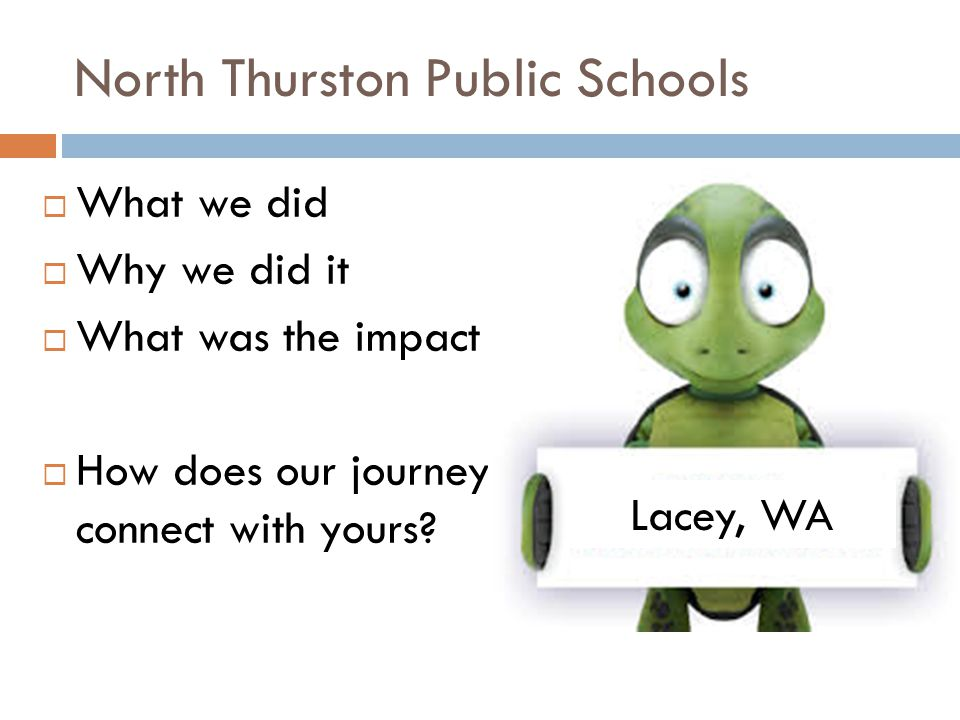North Thurston Public Schools  What we did  Why we did it  What was the impact  How does our journey connect with yours.