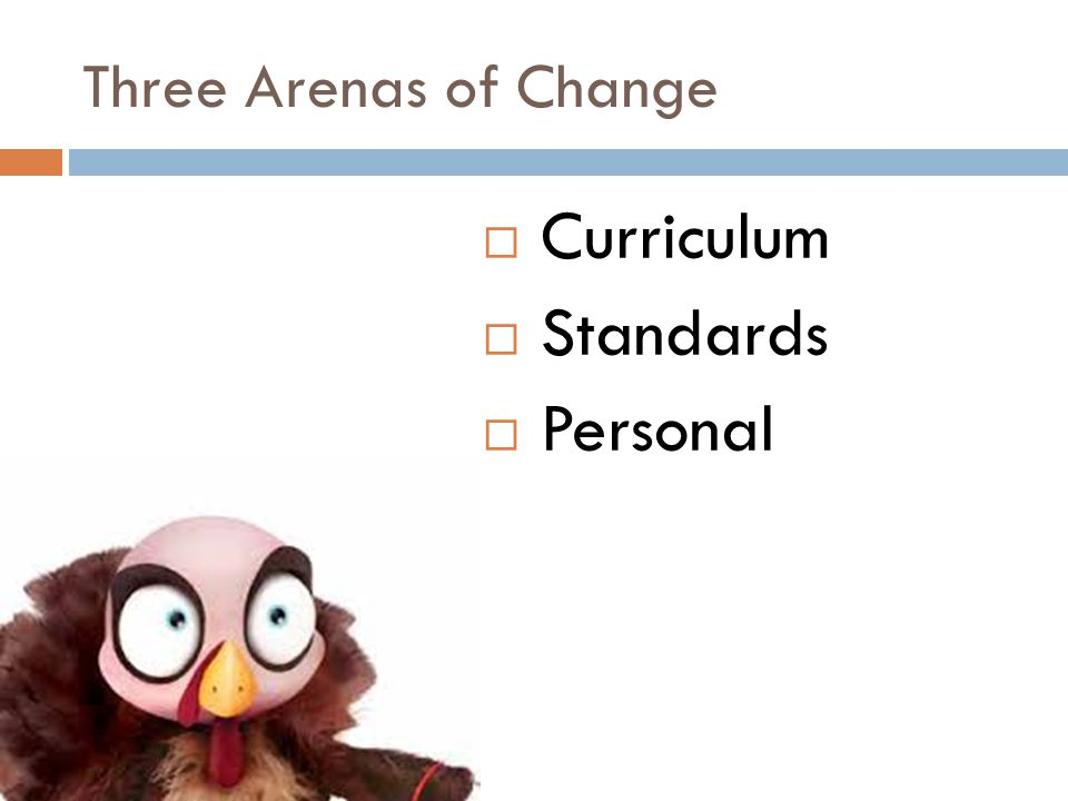 Three Arenas of Change  Curriculum  Standards  Personal
