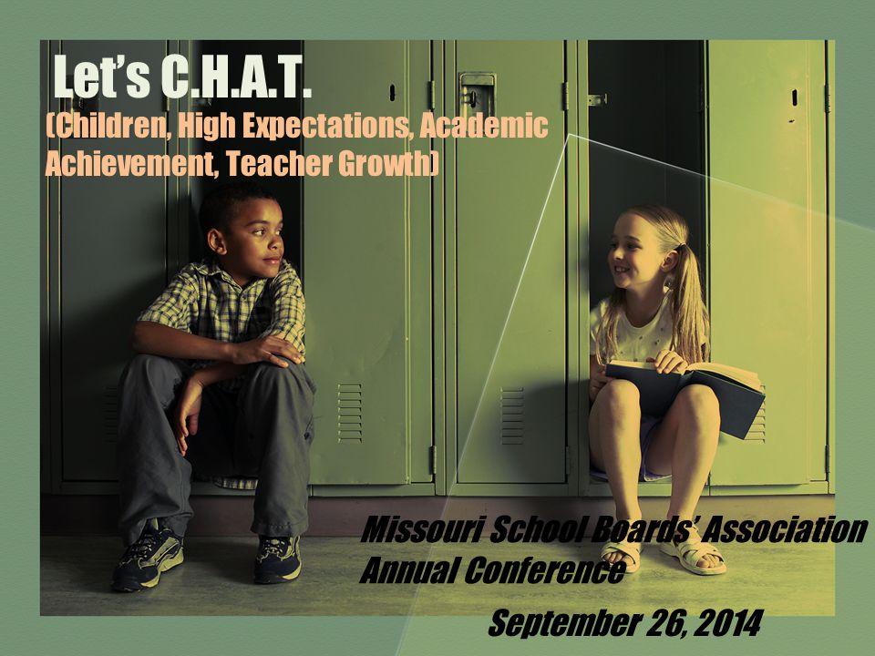 Let's C.H.A.T. (Children, High Expectations, Academic Achievement, Teacher Growth) Missouri School Boards' Association Annual Conference September 26,