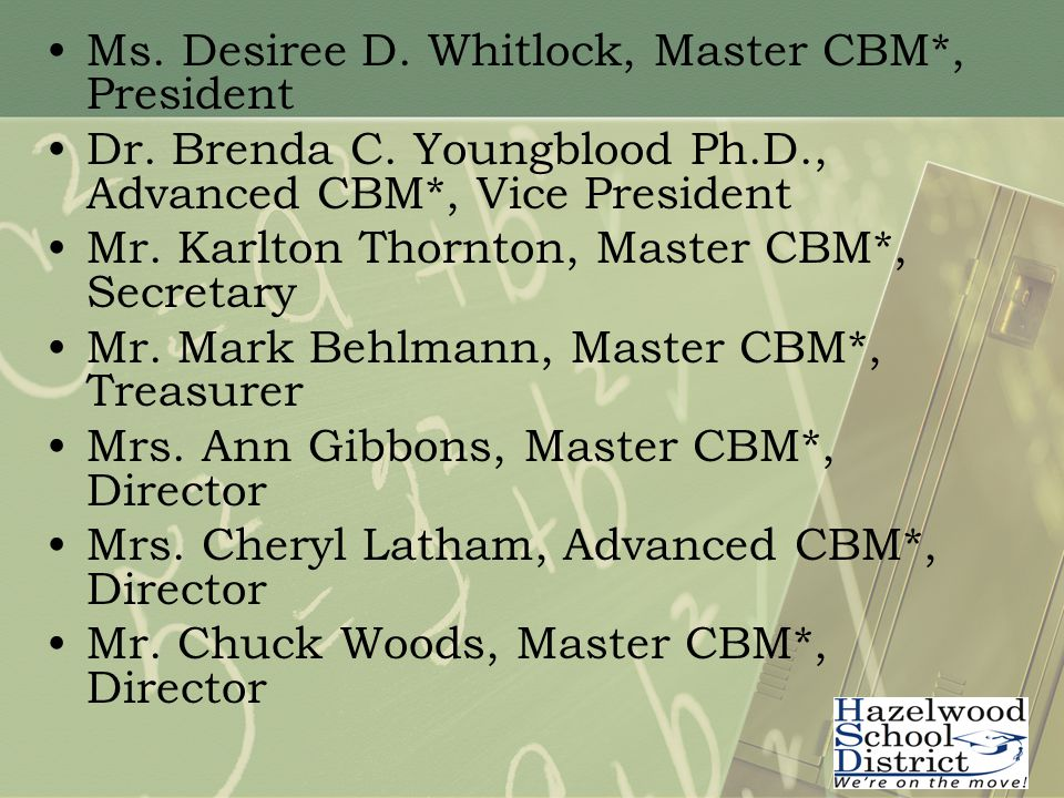 Ms. Desiree D. Whitlock, Master CBM*, President Dr. Brenda C. Youngblood Ph.D., Advanced CBM*, Vice President Mr. Karlton Thornton, Master CBM*, Secre