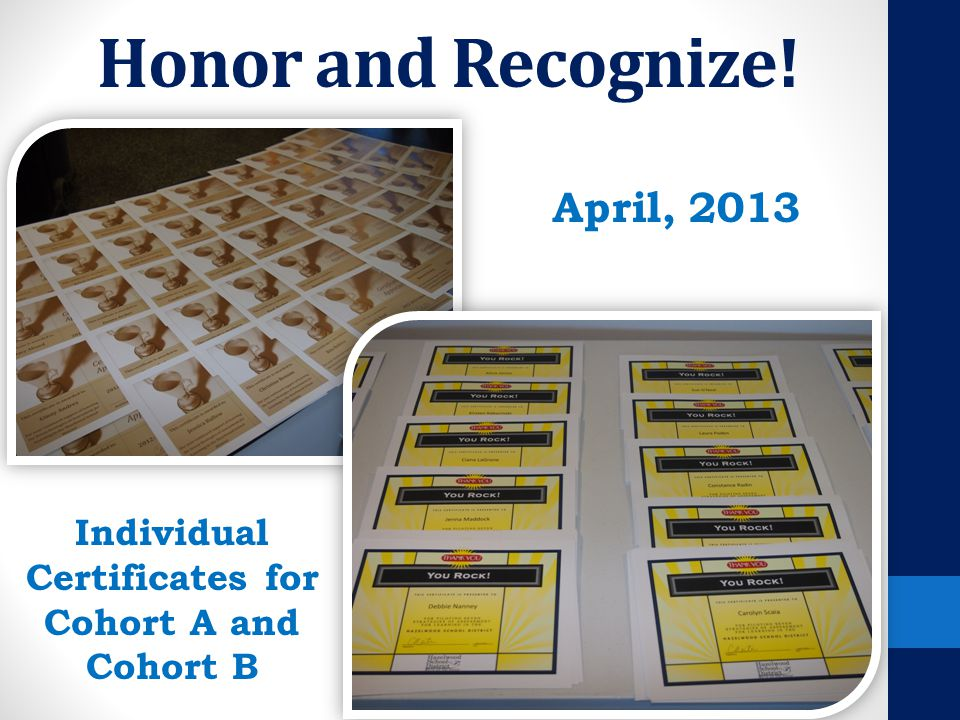 Honor and Recognize! Individual Certificates for Cohort A and Cohort B April, 2013