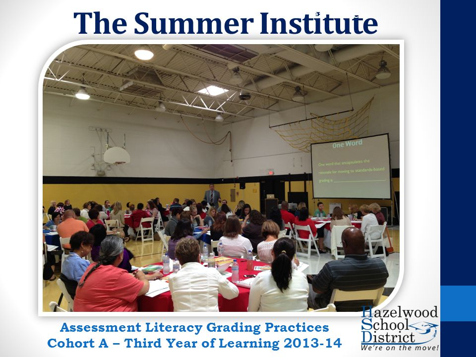 The Summer Institute Year Three Assessment Literacy Grading Practices Cohort A – Third Year of Learning 2013-14