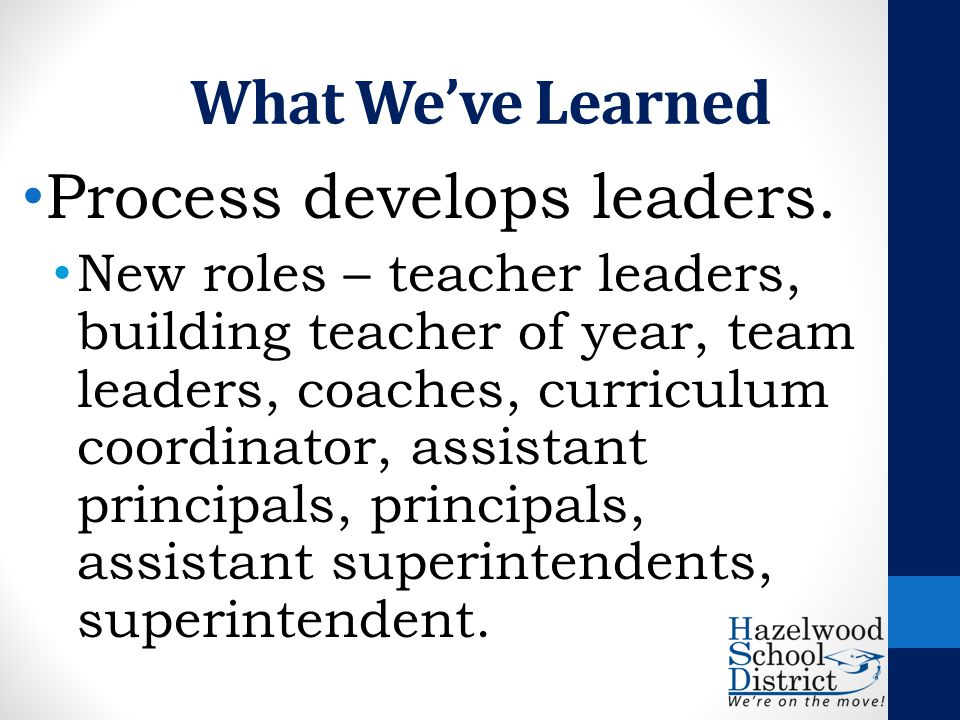 What We've Learned Process develops leaders.