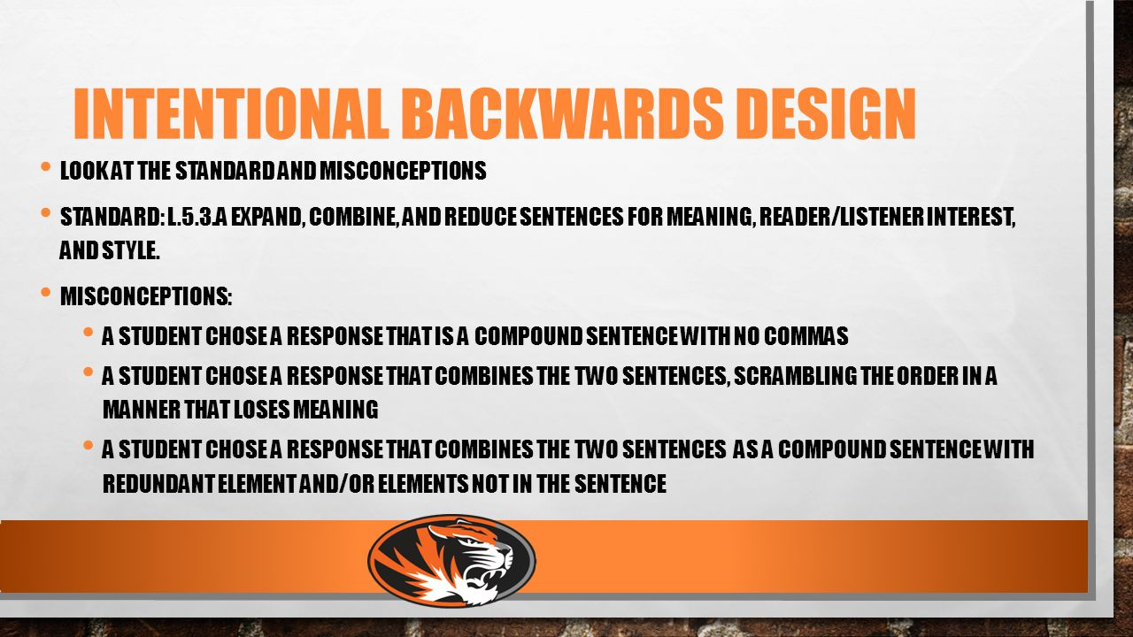 INTENTIONAL BACKWARDS DESIGN LOOK AT THE STANDARD AND MISCONCEPTIONS STANDARD: L.5.3.A EXPAND, COMBINE, AND REDUCE SENTENCES FOR MEANING, READER/LISTENER INTEREST, AND STYLE.