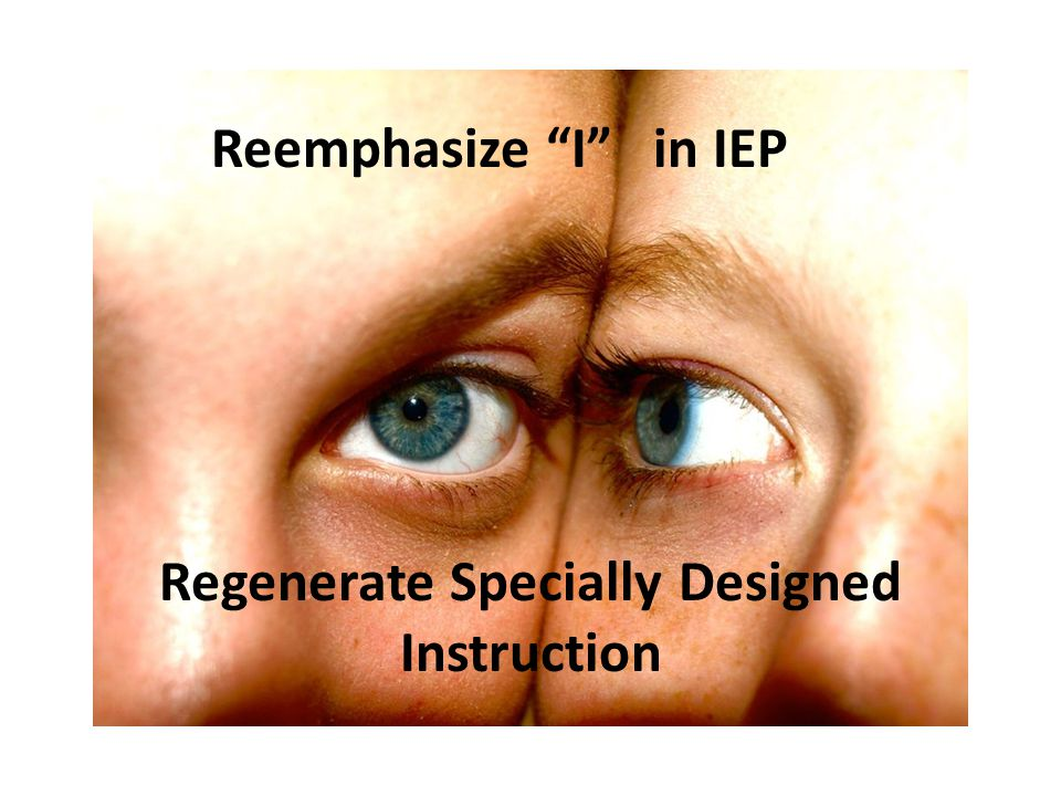 Reemphasize I in IEP Regenerate Specially Designed Instruction