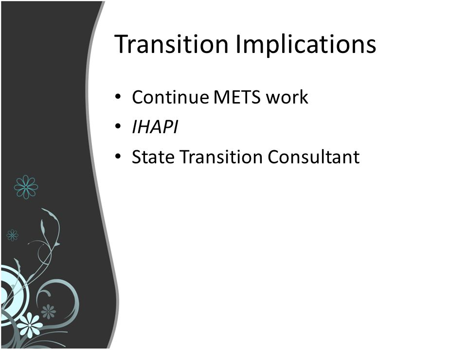Transition Implications Continue METS work IHAPI State Transition Consultant