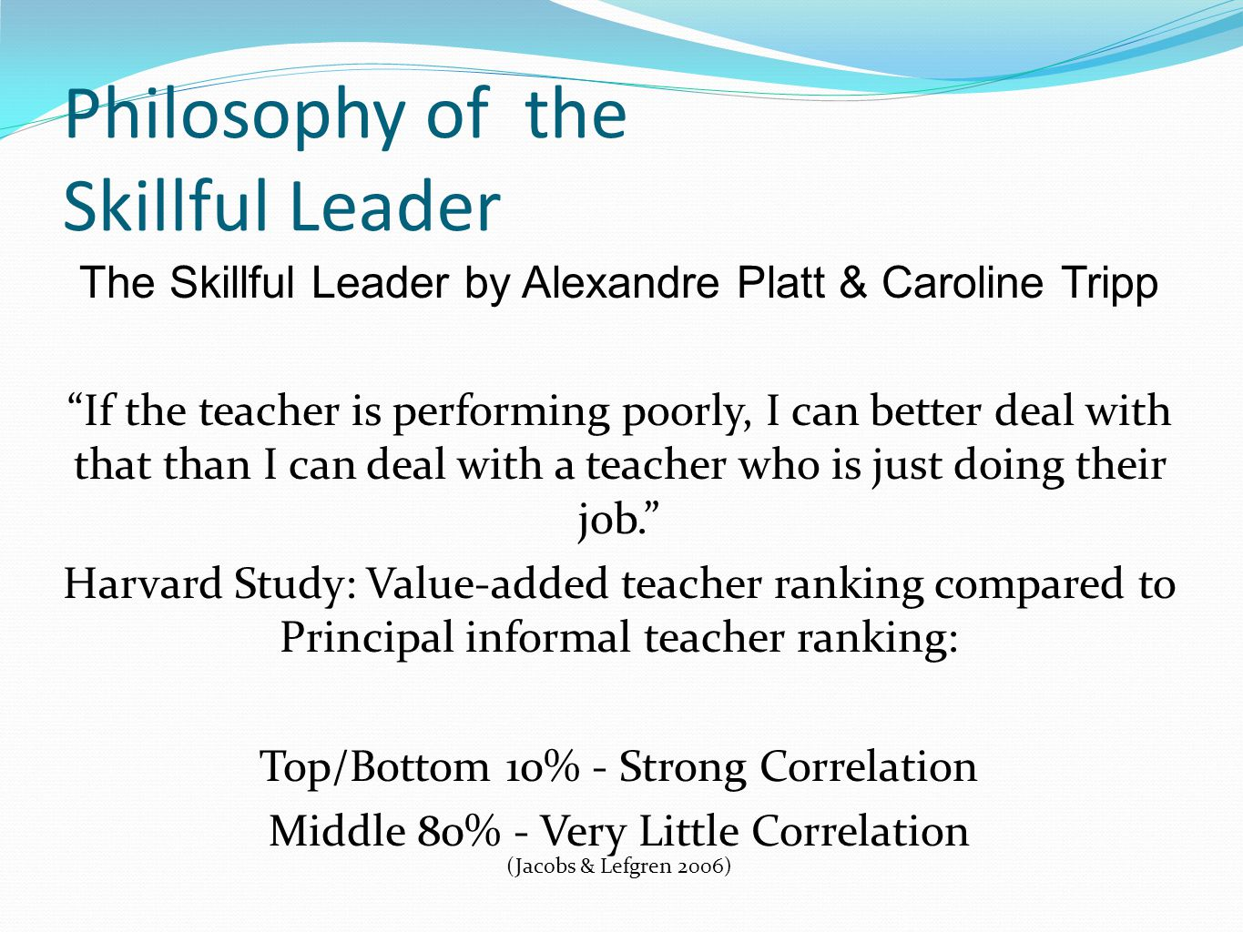 """Philosophy of the Skillful Leader The Skillful Leader by Alexandre Platt & Caroline Tripp """"If the teacher is performing poorly, I can better deal with"""