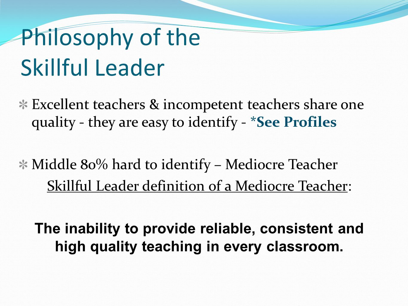 Philosophy of the Skillful Leader Excellent teachers & incompetent teachers share one quality - they are easy to identify - *See Profiles Middle 80% h