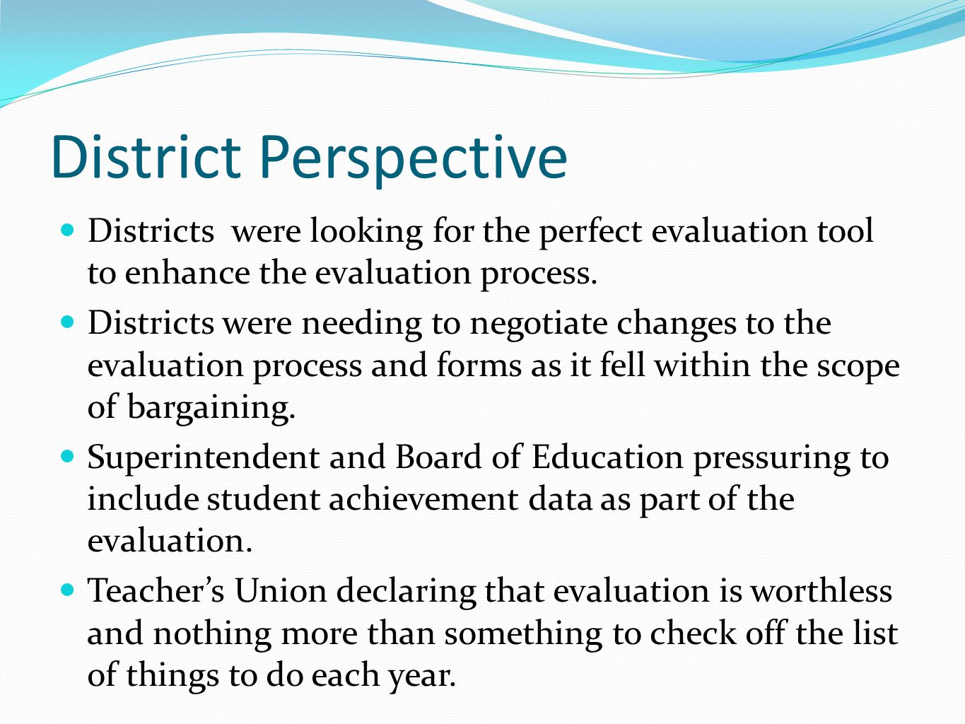 District Perspective Districts were looking for the perfect evaluation tool to enhance the evaluation process. Districts were needing to negotiate cha