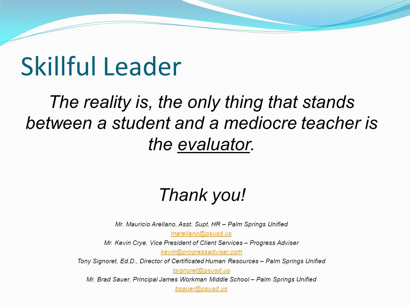 Skillful Leader The reality is, the only thing that stands between a student and a mediocre teacher is the evaluator. Thank you! Mr. Mauricio Arellano