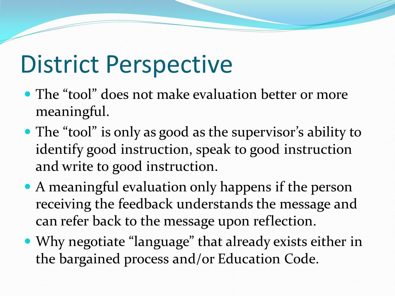 District Perspective The tool does not make evaluation better or more meaningful.