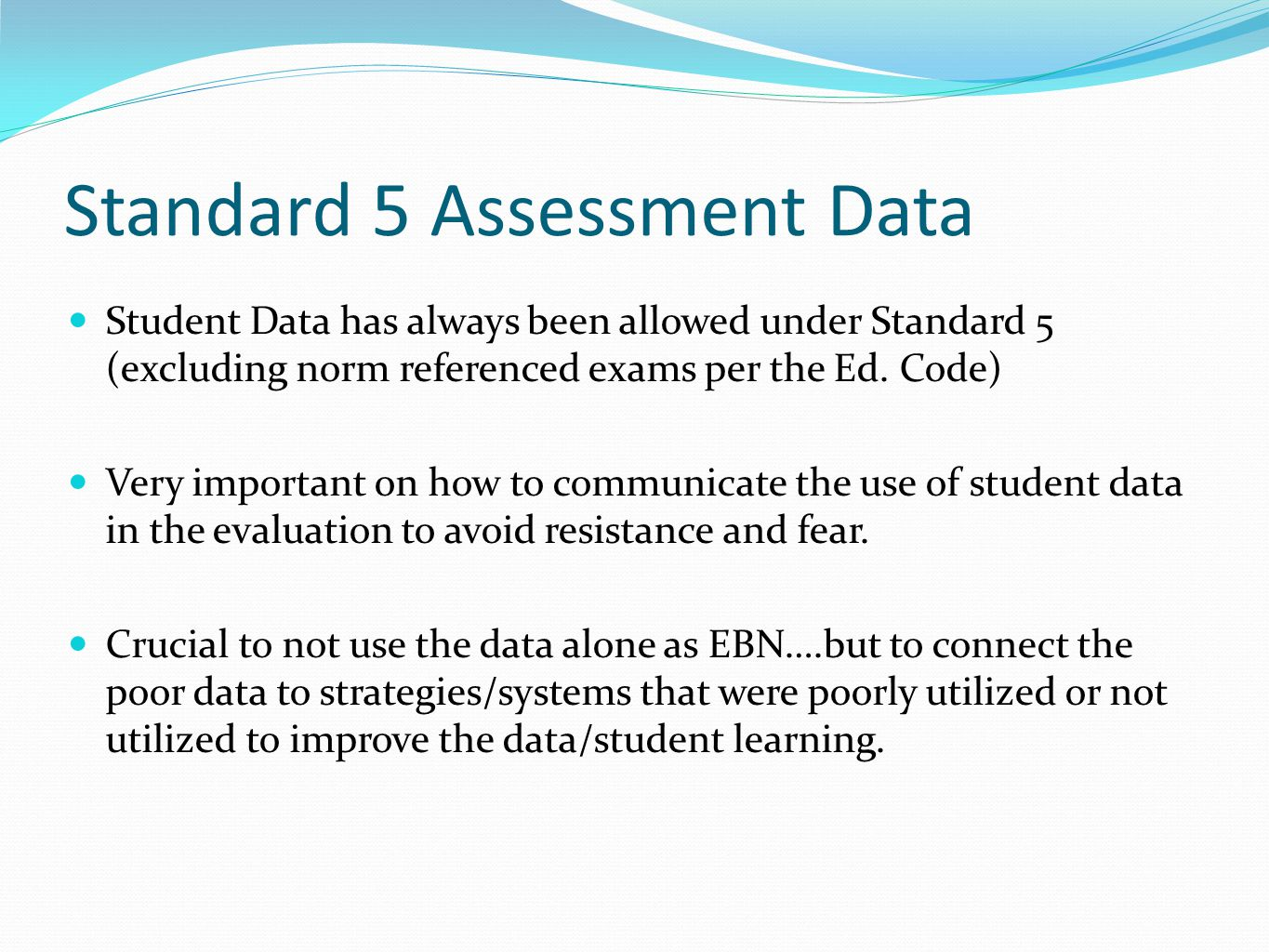 Standard 5 Assessment Data Student Data has always been allowed under Standard 5 (excluding norm referenced exams per the Ed.