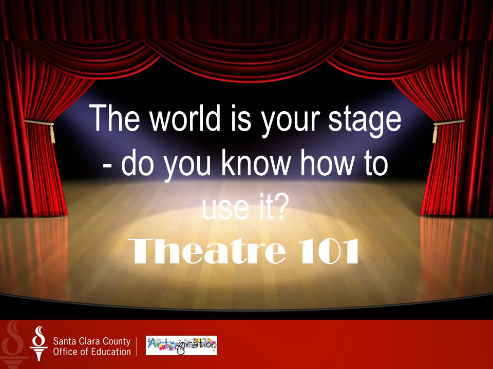 The world is your stage - do you know how to use it Theatre 101