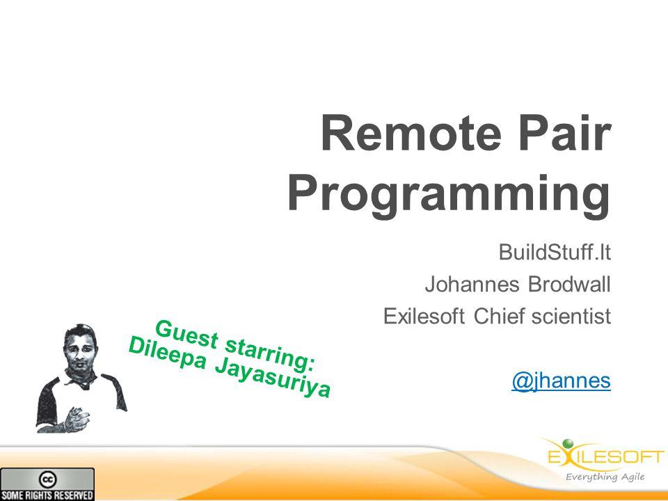 Remote Pair Programming BuildStuff.lt Johannes Brodwall Exilesoft Chief scientist @jhannes Guest starring: Dileepa Jayasuriya