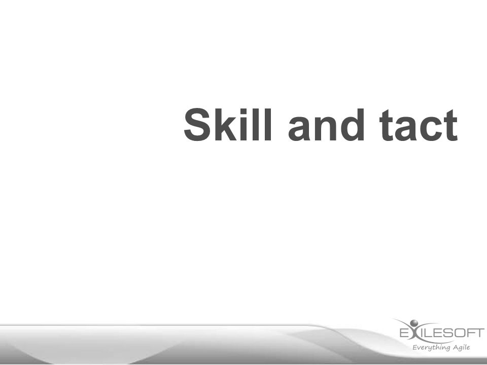 Skill and tact