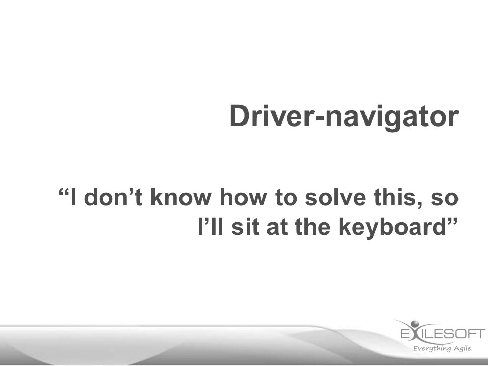 Driver-navigator I don't know how to solve this, so I'll sit at the keyboard