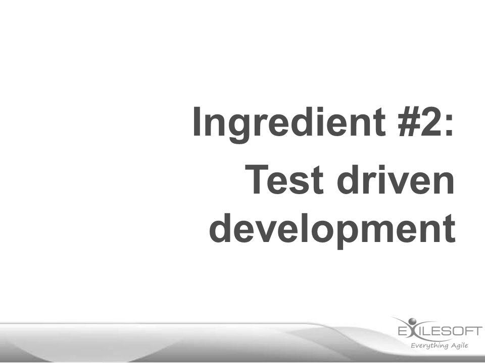 Ingredient #2: Test driven development