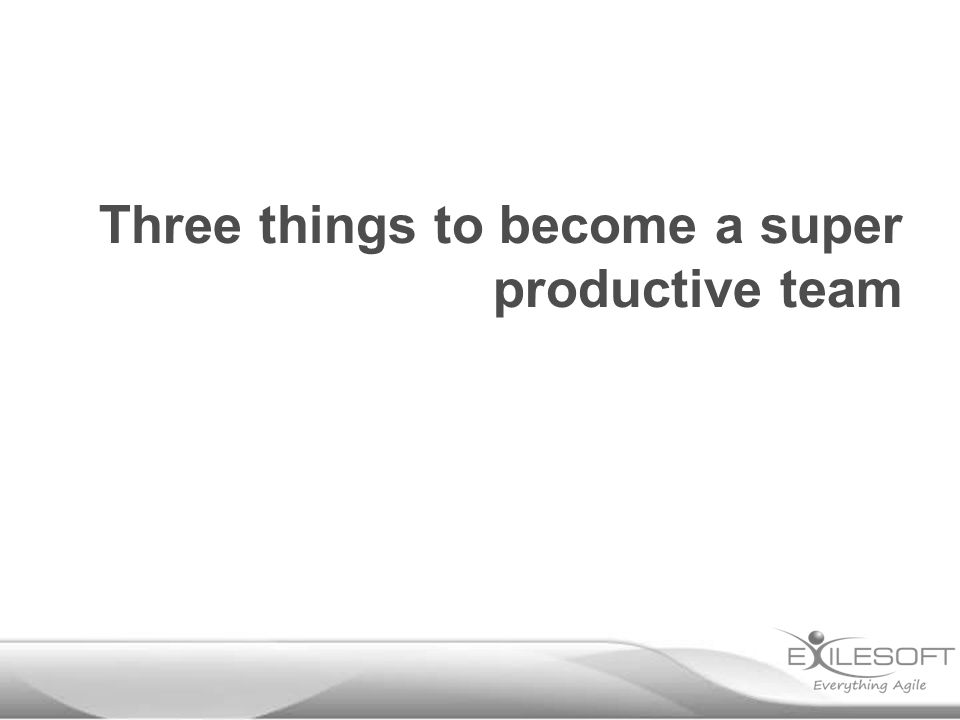 Three things to become a super productive team